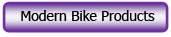Click to go to our Modern Bike Products page